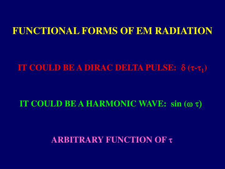 FUNCTIONAL FORMS OF EM RADIATION