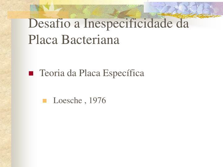 Desafio a Inespecificidade da Placa Bacteriana