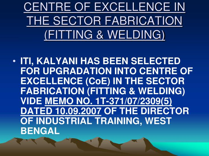 CENTRE OF EXCELLENCE IN THE SECTOR FABRICATION (FITTING & WELDING)