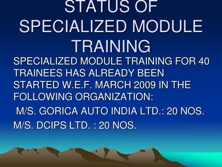 STATUS OF SPECIALIZED MODULE TRAINING