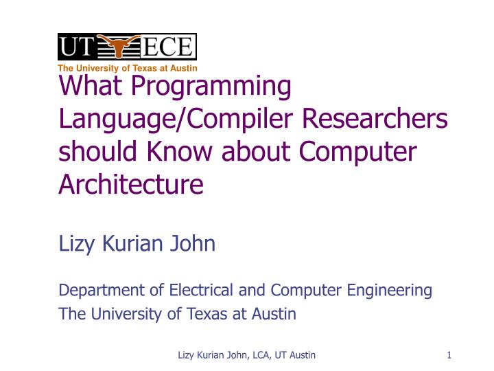 What Programming Language/Compiler Researchers should Know about Computer Architecture