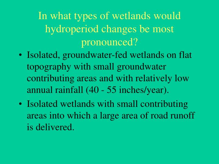 In what types of wetlands would hydroperiod changes be most pronounced?