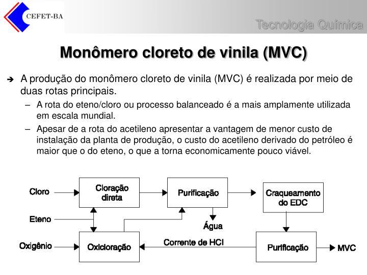 A produção do monômero cloreto de vinila (MVC) é realizada por meio de duas rotas principais.