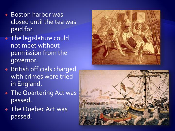 Boston harbor was closed until the tea was paid for.