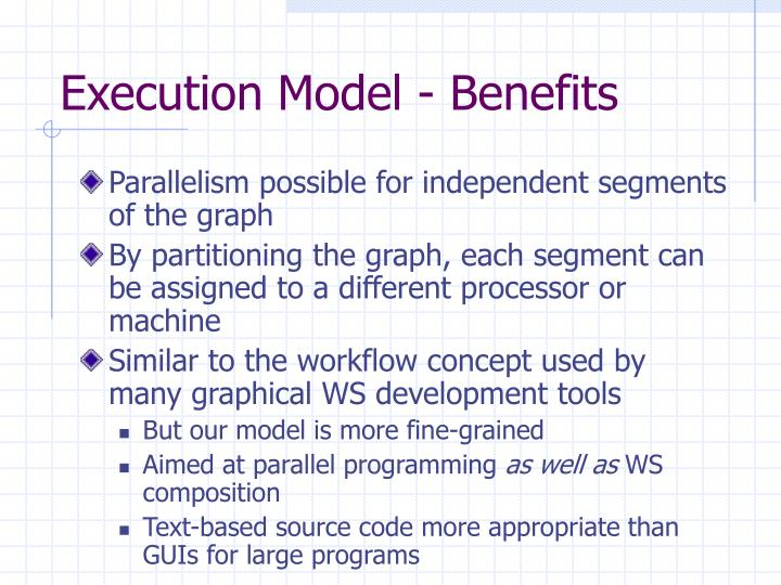 Execution Model - Benefits