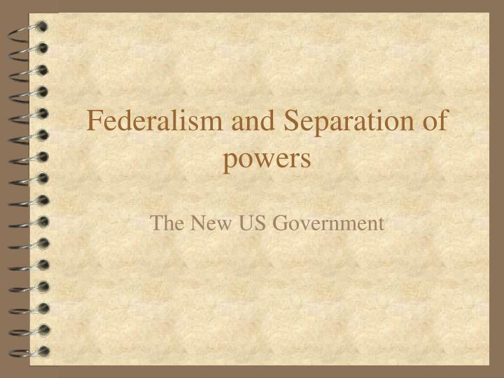 Federalism and Separation of powers