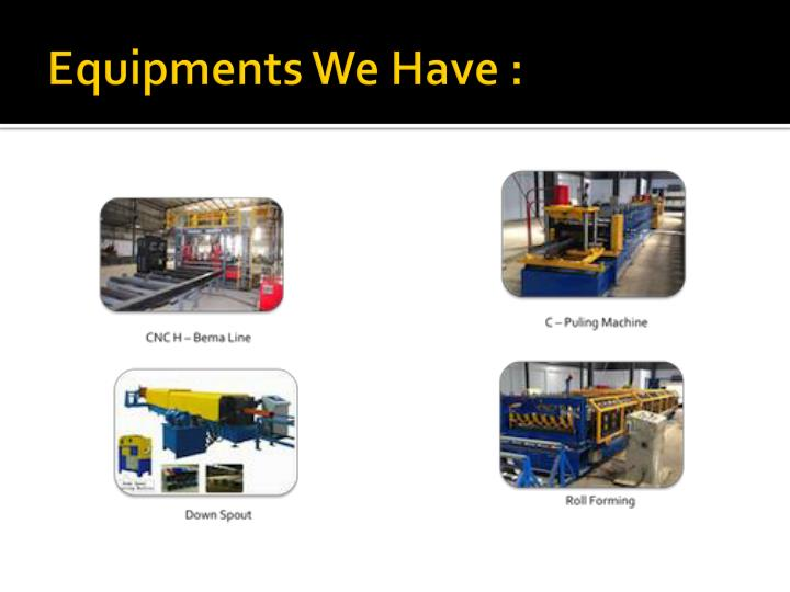 Equipments We Have :