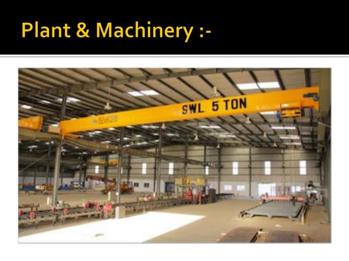 Plant & Machinery :-