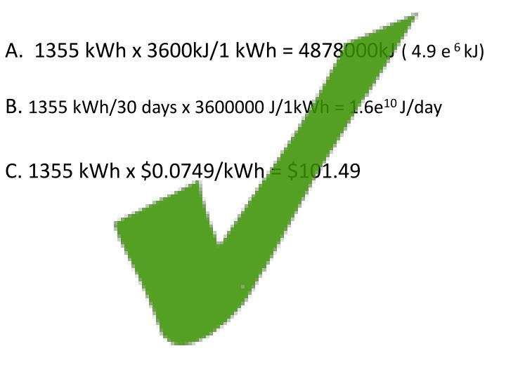 A.  1355 kWh x 3600kJ/1 kWh = 4878000kJ