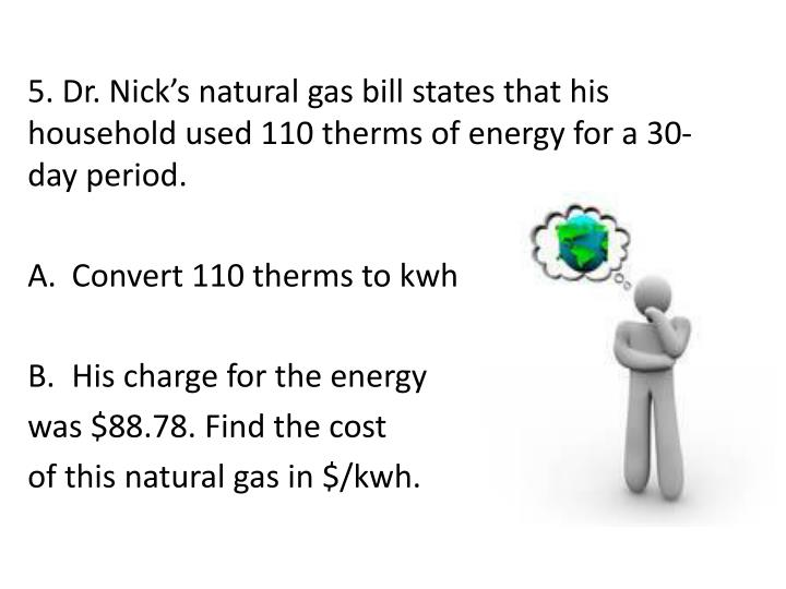 5. Dr. Nick's natural gas bill states that his household used 110