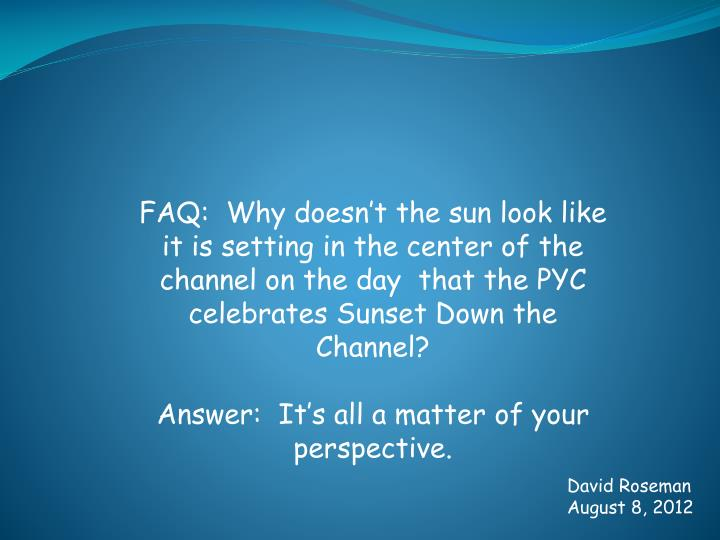 FAQ:  Why doesn't the sun look like it is setting in the center of the channel on the day  that th...