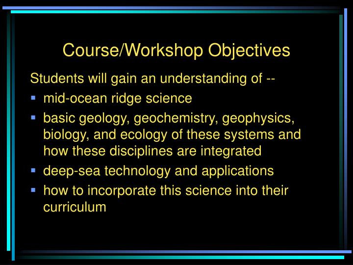 Course/Workshop Objectives