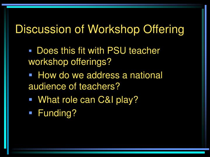 Discussion of Workshop Offering