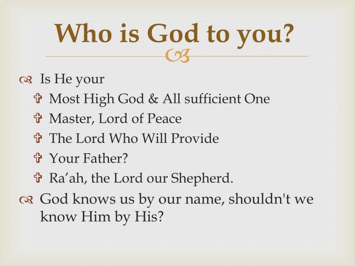 Who is God to you