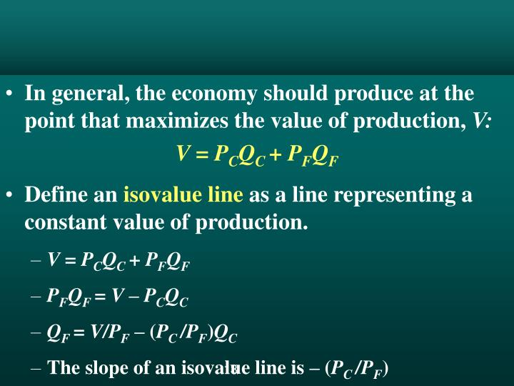 In general, the economy should produce at the point that maximizes the value of production,