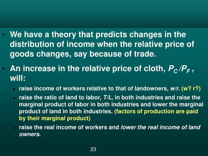 We have a theory that predicts changes in the distribution of income when the relative price of goods changes, say because of trade.