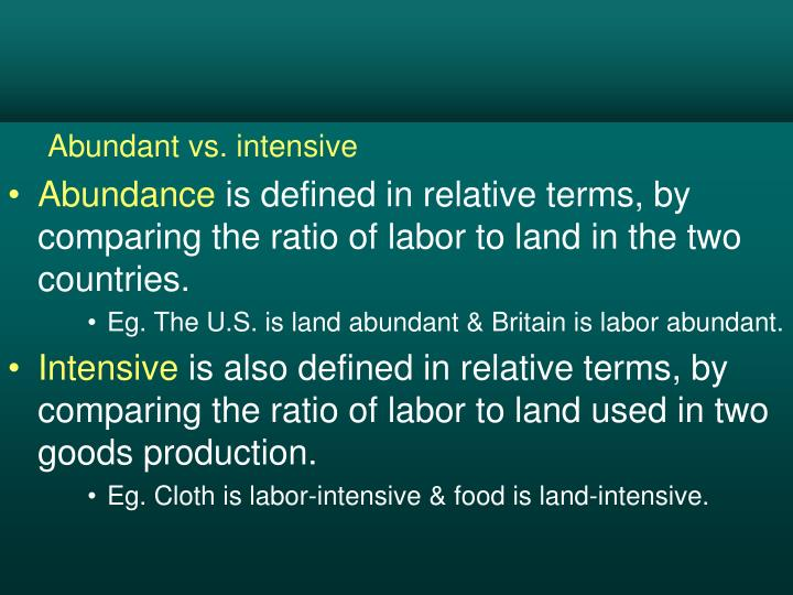 Abundant vs. intensive