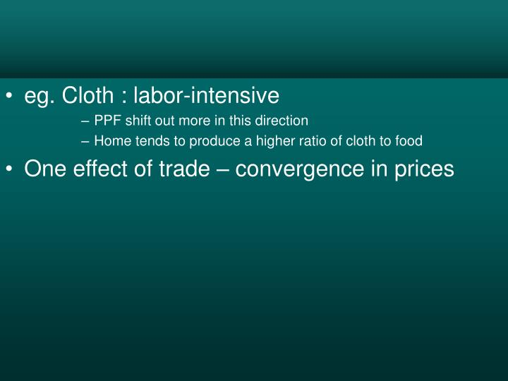 eg. Cloth : labor-intensive