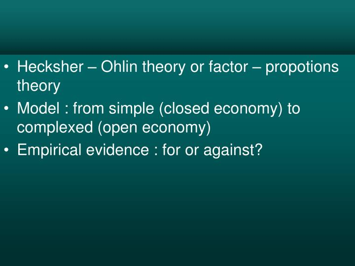 Hecksher – Ohlin theory or factor – propotions theory