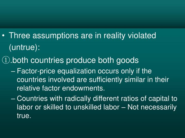 Three assumptions are in reality violated (untrue):