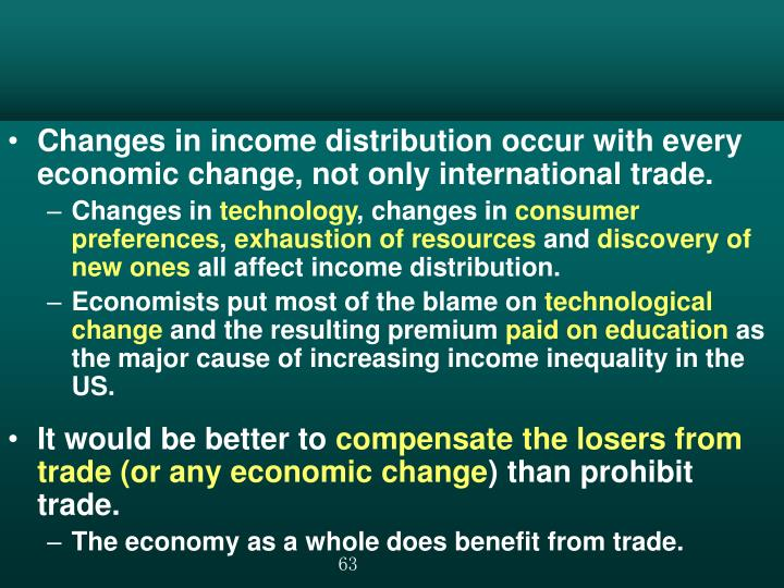 Changes in income distribution occur with every economic change, not only international trade.