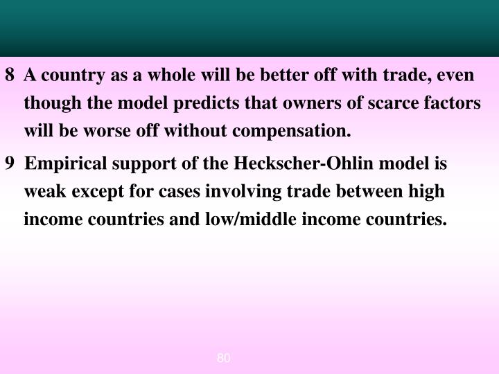 8  A country as a whole will be better off with trade, even though the model predicts that owners of scarce factors will be worse off without compensation.