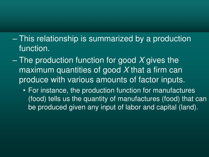 This relationship is summarized by a production function.