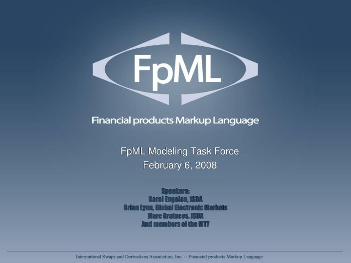 Fpml modeling task force february 6 2008