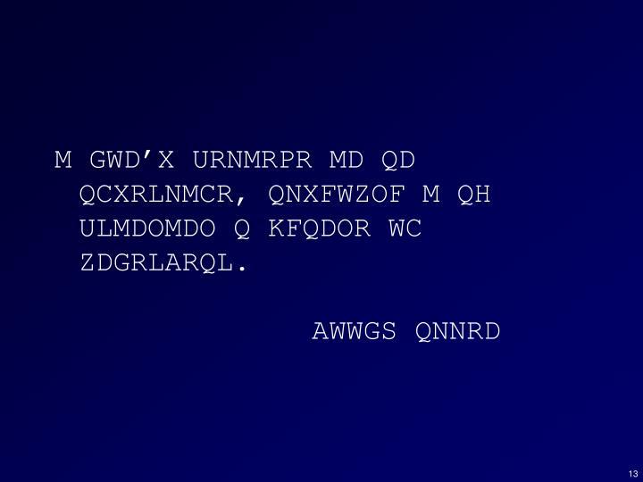 M GWD'X URNMRPR MD QD QCXRLNMCR, QNXFWZOF M QH ULMDOMDO Q KFQDOR WC ZDGRLARQL.