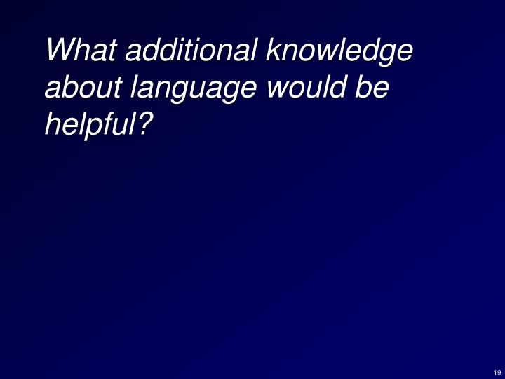 What additional knowledge about language would be helpful?