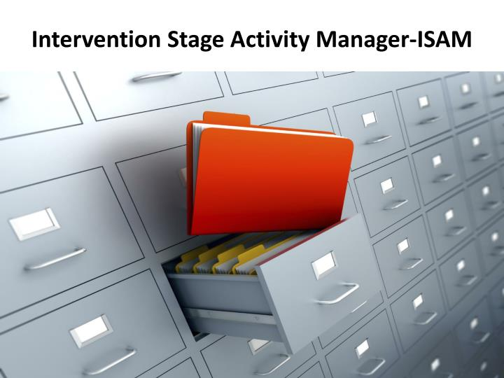 Intervention Stage Activity Manager-ISAM