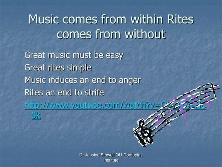 Music comes from within Rites comes from without