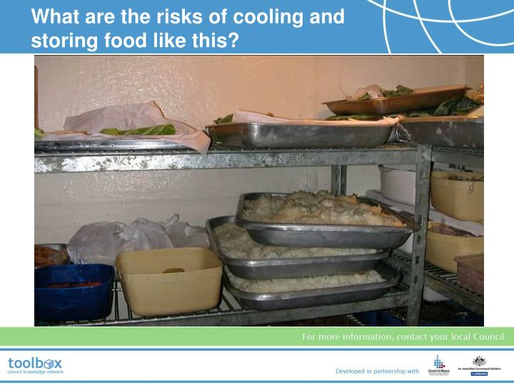 What are the risks of cooling and