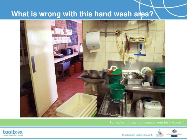 What is wrong with this hand wash area?