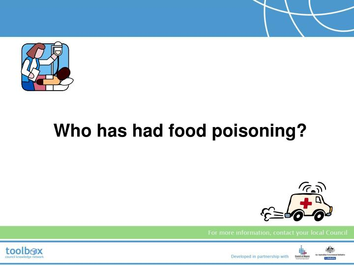 Who has had food poisoning?