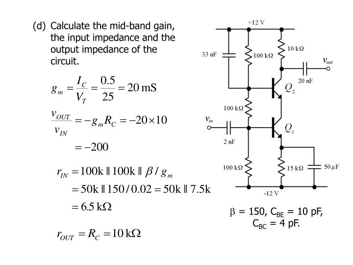 (d)	Calculate the mid-band gain, the input impedance and the output impedance of the circuit.