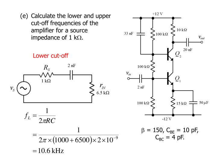 (e)	Calculate the lower and upper cut-off frequencies of the amplifier for a source impedance of 1 k