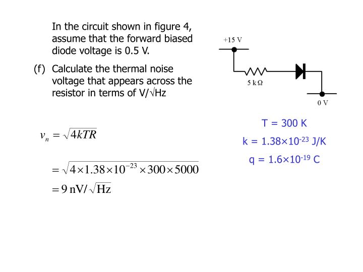 In the circuit shown in figure 4, assume that the forward biased diode voltage is 0.5 V.