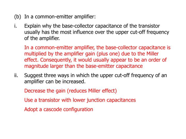 (b)	In a common-emitter amplifier: