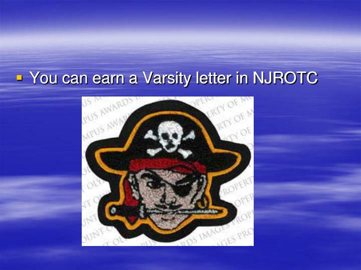 You can earn a Varsity letter in NJROTC
