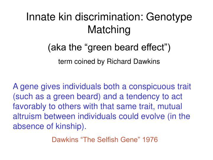 Innate kin discrimination: Genotype Matching