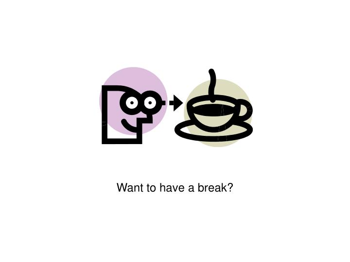 Want to have a break?