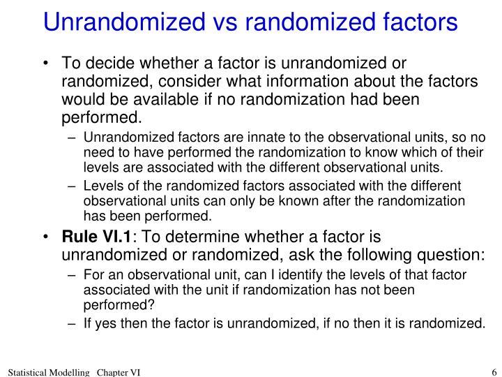 Unrandomized vs randomized factors