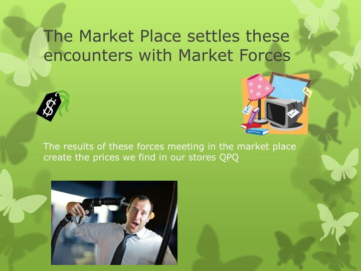 The Market Place settles these encounters with Market Forces