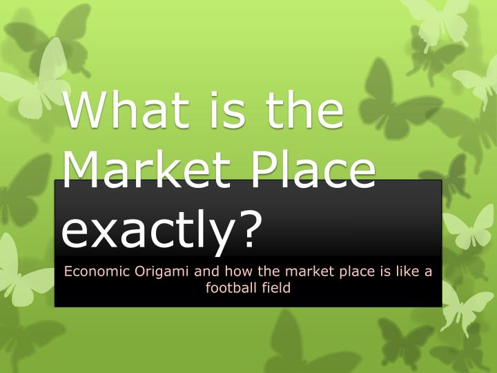 What is the market place exactly