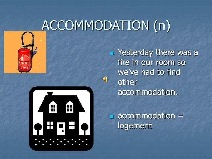 ACCOMMODATION (n)