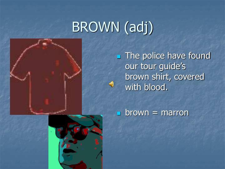 BROWN (adj)