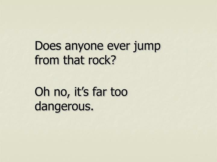 Does anyone ever jump from that rock?