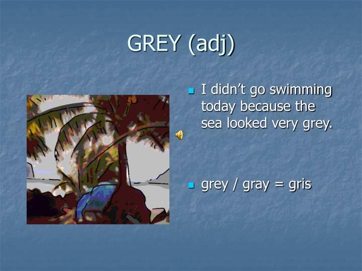 GREY (adj)