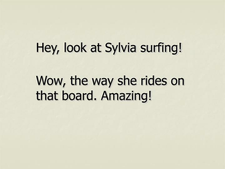 Hey, look at Sylvia surfing!